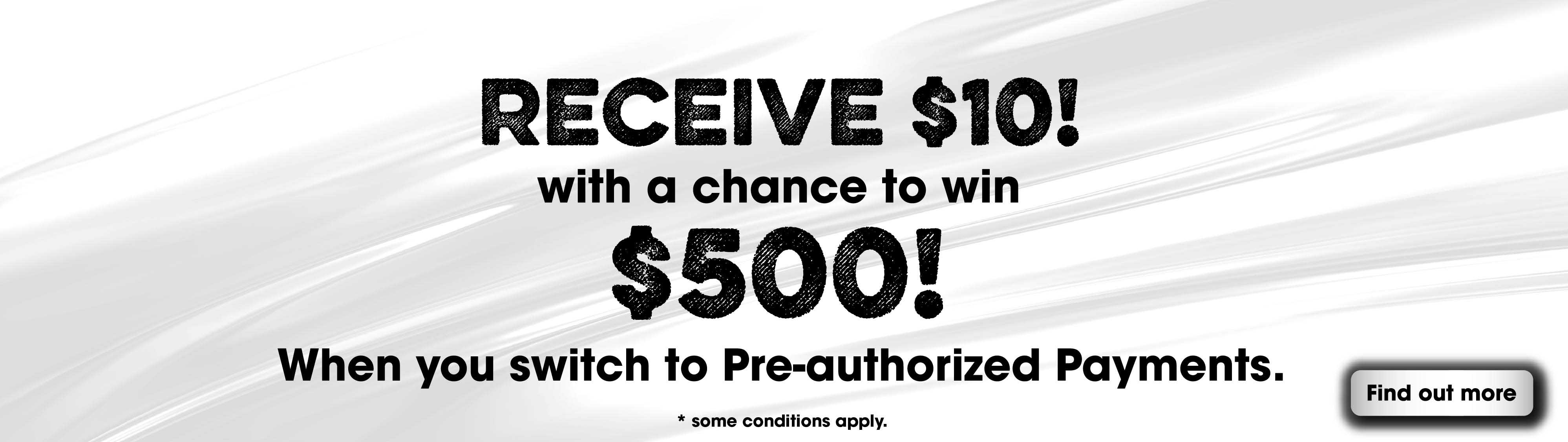 Receive $10 when you sign up for Pre-authorized Statemetns.